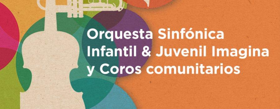 Orquesta Sinfónica Infantil & Juvenil Imagina y Coros comunitarios