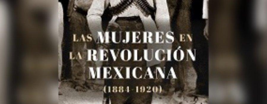 Las mujeres en la Revolución Mexicana (1881-1921)
