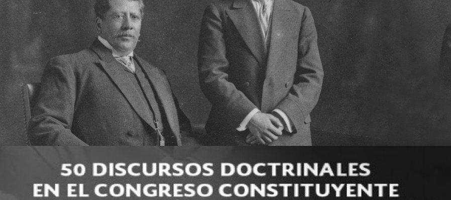 50 discursos doctrinales en el Congreso Constituyente de la Revolución Mexicana 1916-1917