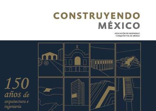 Construyendo México. 150 años de arquitectura e ingenie...