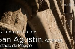 Huellas de la evangelización. Ex convento de San Agustí...