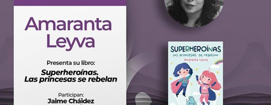 Conversando con: Amaranta Leyva: Superheroínas