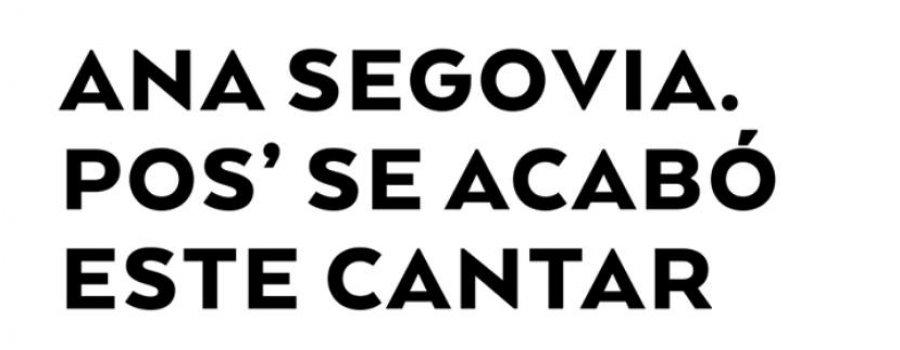 Ana Segovia. Pos se acabó este cantar