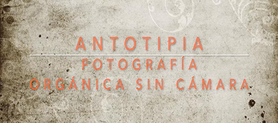 Antotipia. Fotógrafía orgánica sin cámara