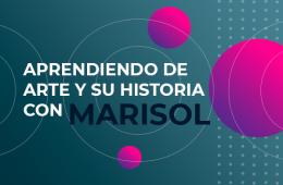 Aprendiendo de arte y su historia con Marisol: Capítulo ...