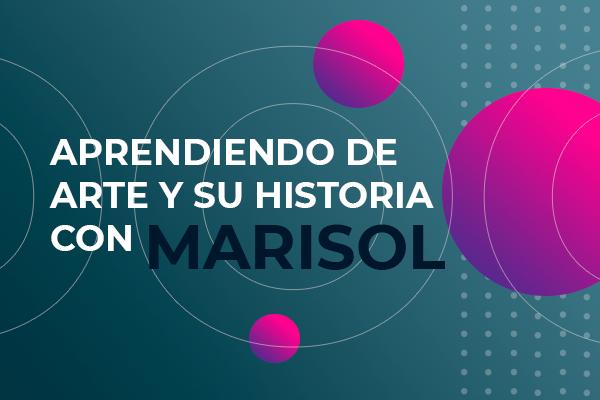 Aprendiendo de arte y su historia con Marisol: Capítulo 4