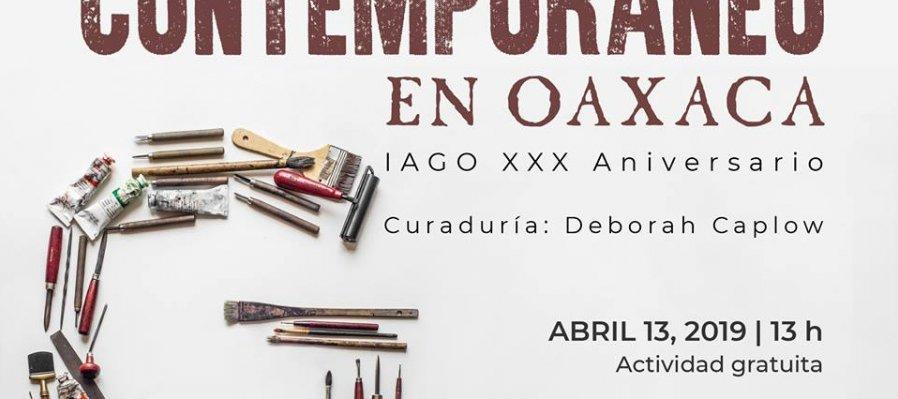El arte gráfico contemporáneo en Oaxaca. IAGO XXX Aniversario