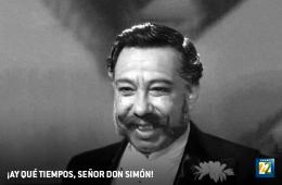 ¡Ay qué tiempos, señor don Simón!