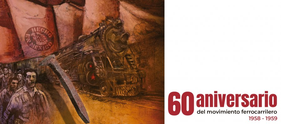 Jornada conmemorativa 60 aniversario del movimiento ferrocarrilero