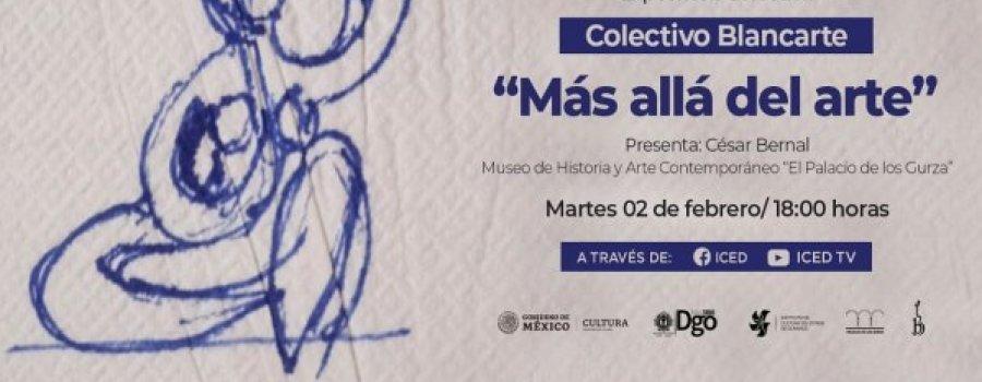 """Colectivo Blancarte. """"Más allá del arte"""" con Cesar Bernal"""
