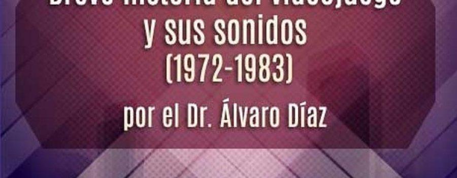 Breve historia del videojuego y sus sonidos (1972-1983) por el Dr. Álvaro Díaz