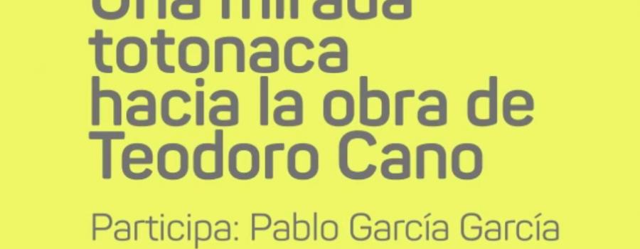 Una mirada totonaca a la obra de Teodoro Cano