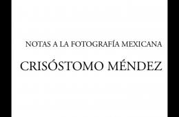 Notas a la Fotografía Mexicana: Crisóstomo Méndez