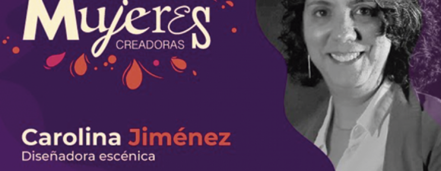 Carolina Jiménez / Diseñadora Escénica