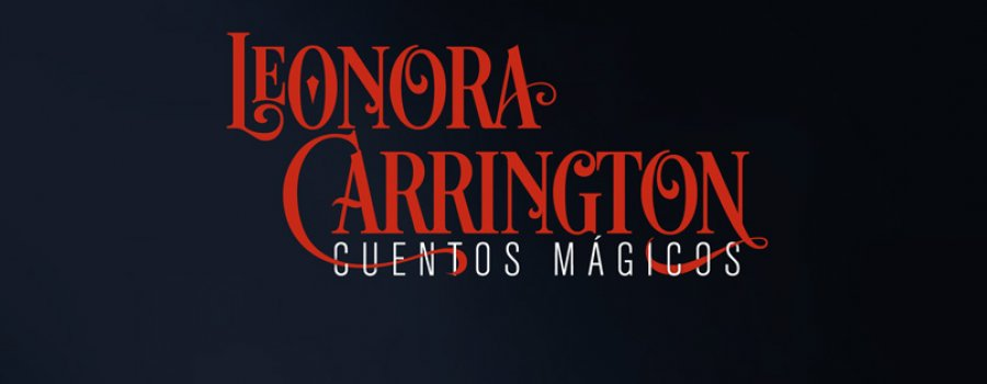 Leonora Carrington. Cuentos mágicos