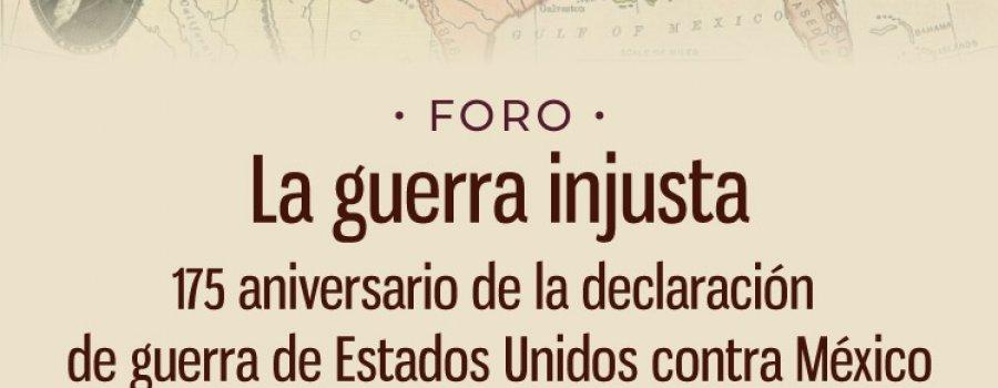 La guerra injusta. 175 aniversario de la declaración de guerra de Estados Unidos contra México.
