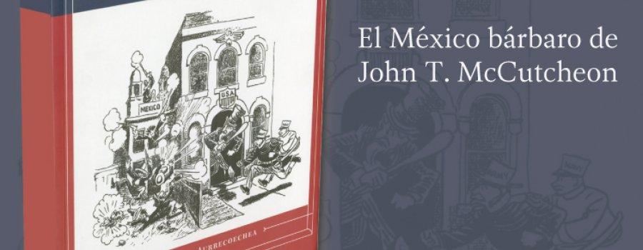 Imperio, revolución y caricaturas. El México bárbaro de John T. McCutcheon