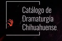 Presentación del Catálogo de dramaturgia chihuahuense