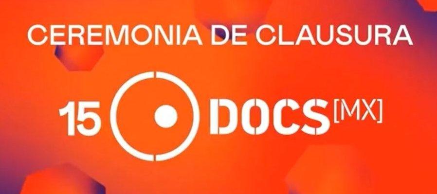 Ceremonia de clausura 15º DocsMX