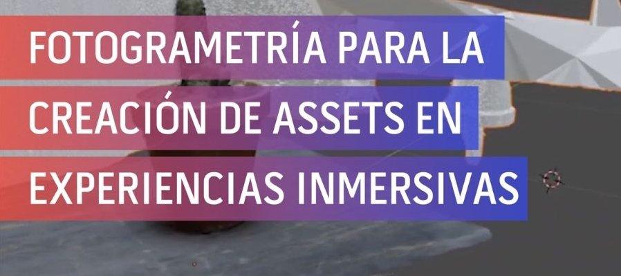 Fotogrametría para la creación de assets en experiencias inmersivas por Salvador Servín
