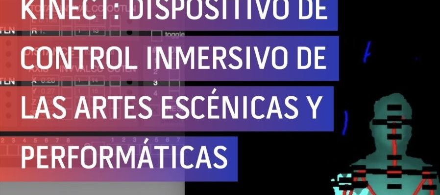 Kinect: dispositivo de control inmersivo de las artes escénicas y performáticas por Fermín Martínez