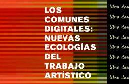 Los comunes digitales: Nuevas ecologías del trabajo art�...