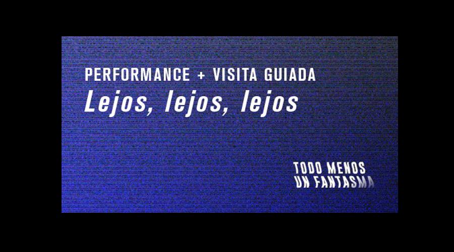 Performance Lejos, lejos, lejos + visita guiada