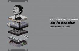 Ciclos de Cine Transmedia > En la brecha (documental web)