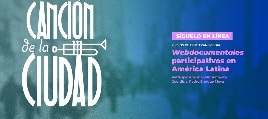 Ciclos de Cine Transmedia: Webdocumentales participativos en América Latina. Proyecto Canción de la ciudad