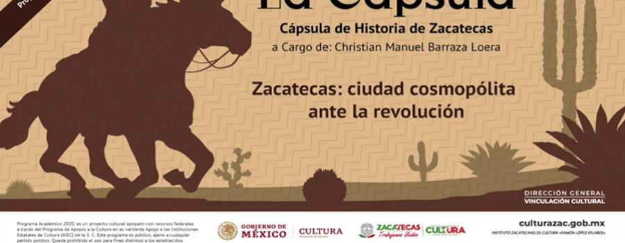 Cápsulas Historia De Zacatecas: Zacatecas ciudad cosmopólita ante la revolución