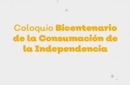 Coloquio Bicentenario de la Consumación de la Independen...