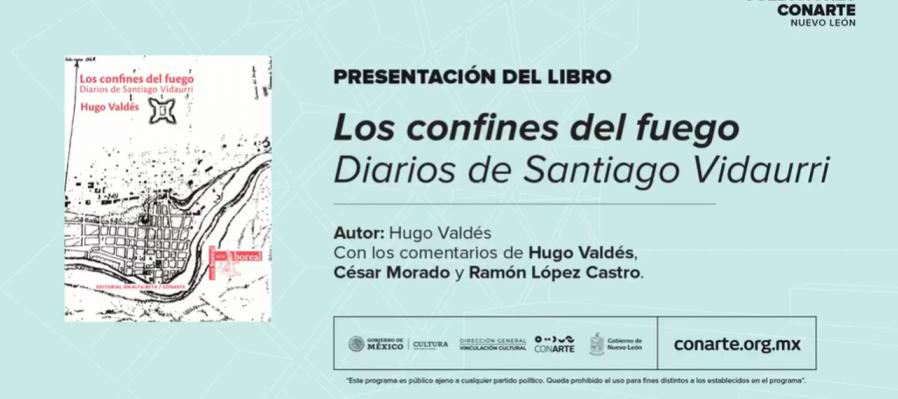 Presentación de libro: Los confines del fuego. Diarios De Santiago Vidaurri