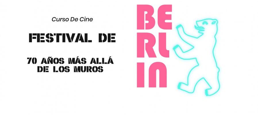 Curso de cine: Festival de Berlín, 70 Años Más Allá de los Muros