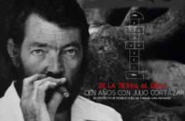 De la Tierra al Cielo. Cien Años con Julio Cortázar