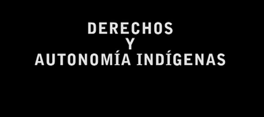 Documental Derechos y Autonomía Indígena