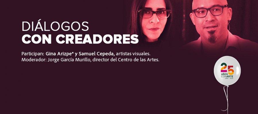 Diálogos con creadores: Gina Arizpe y Samuel Cepeda