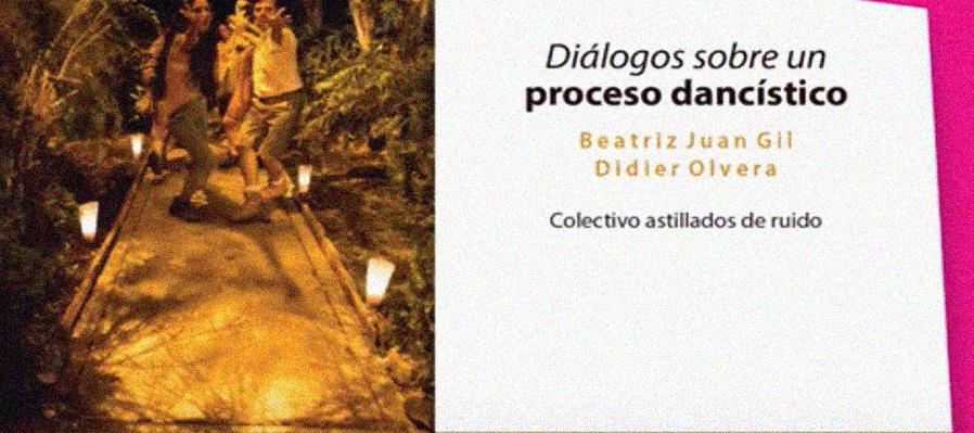 Diálogos sobre un proceso dancístico Por Beatriz Juan Gil y Didier Olvera