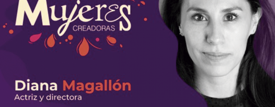 Diana Magallón / Actriz y directora
