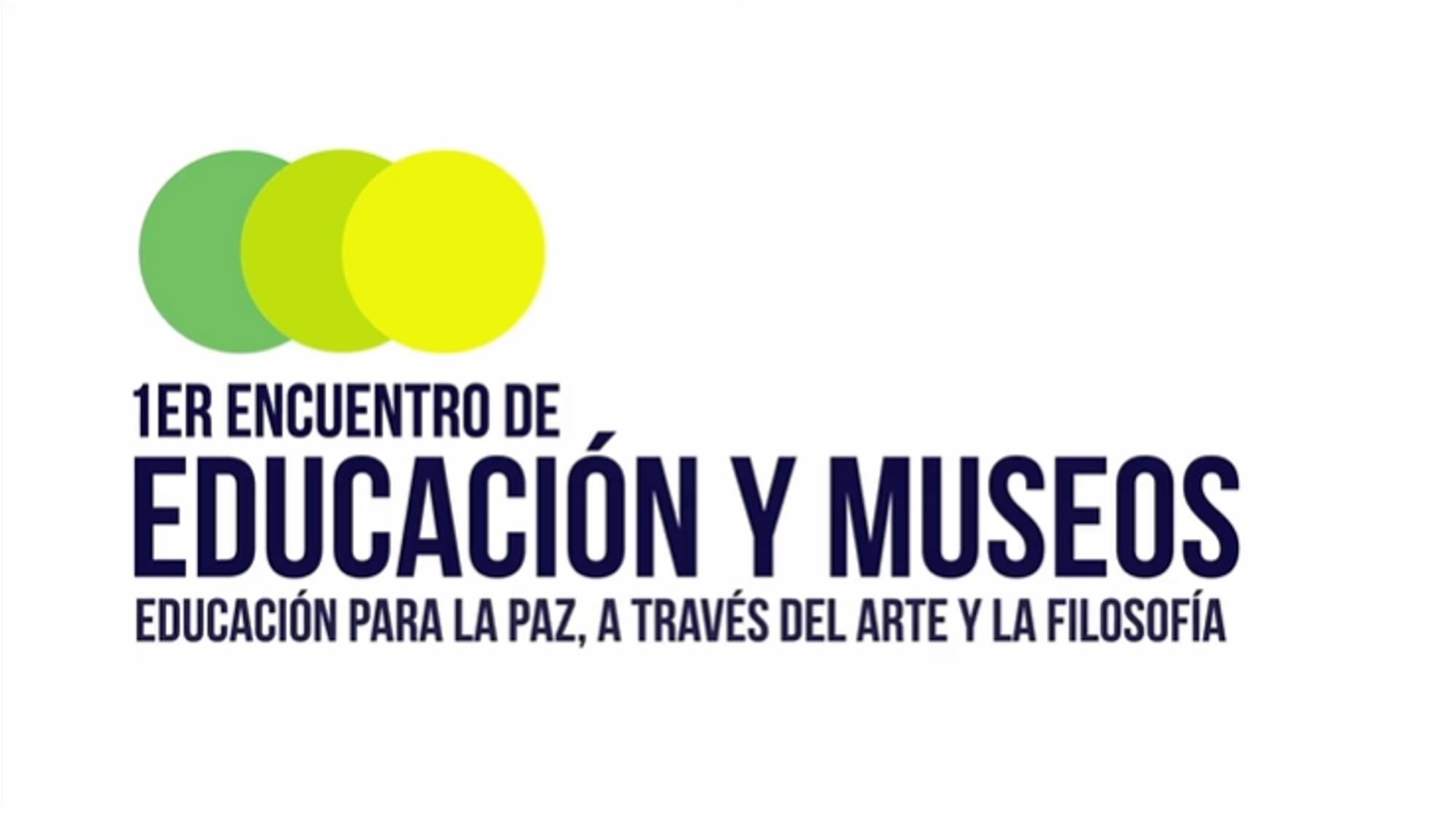 1er. Encuentro de Educación y Museos. Mesa: Proyectos educativos para la paz a través del arte y filosofía