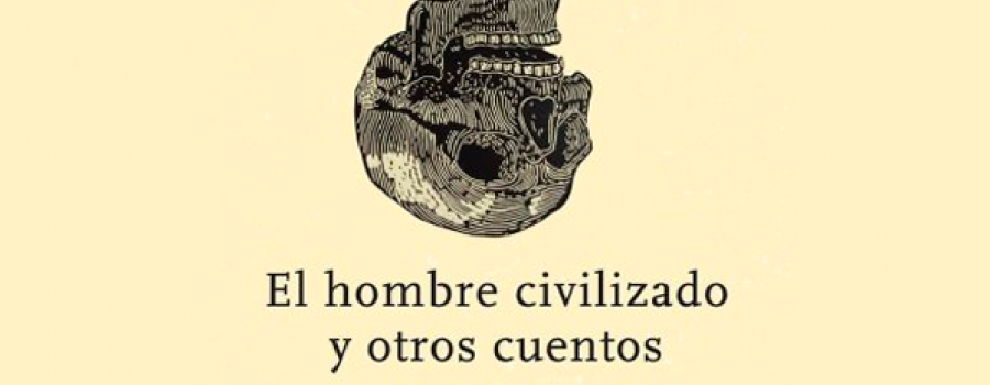 El hombre civilizado y otros cuentos