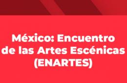 México: Encuentro de las Artes Escénicas (ENARTES) Conv...