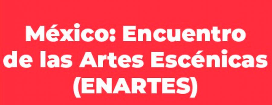México: Encuentro de las Artes Escénicas (ENARTES) Convocatoria 2021