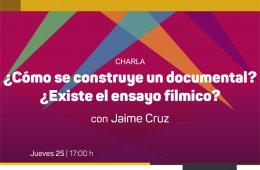 Charla: ¿Como se construye un documental? ¿Existe el en...