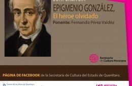 Conferencia: Epigmenio González, el héroe olvidado