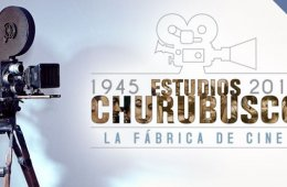 La fábrica de cine. Estudios Churubusco 1945-2017