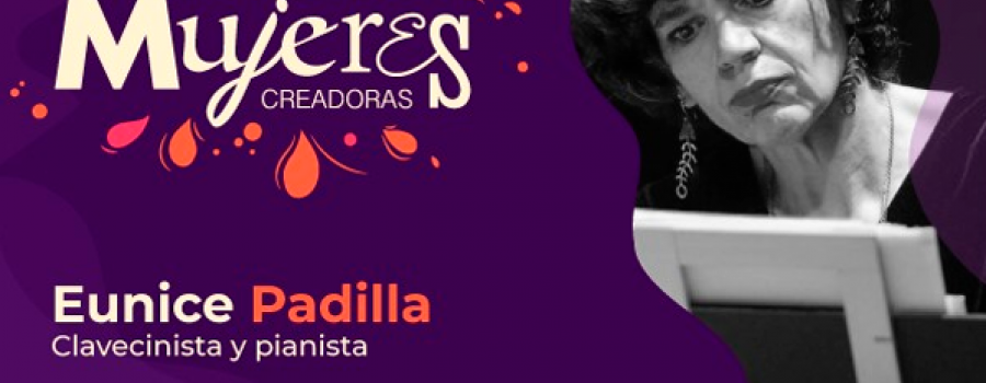 Eunice Padilla / Forte pianista, clavecinista y maestra