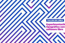 Taller Experimentación tipográfica con software libre