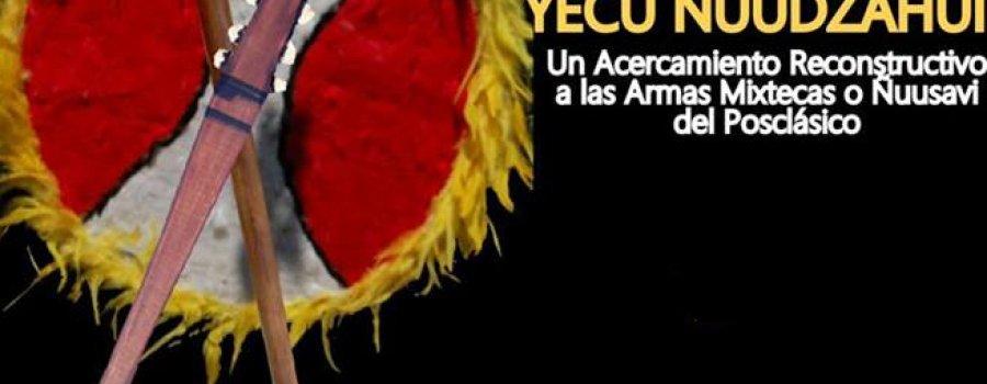 Yecu Ñuu Dzahui: Un acercamiento reconstructivo a las armas mixtecas
