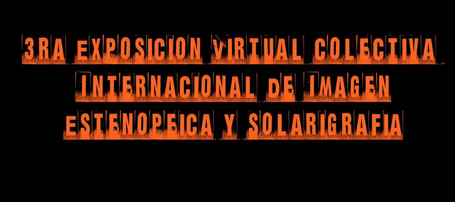 Tercera Exposición Virtual Colectiva Internacional de Imagen Estenopeica y solarigrafía