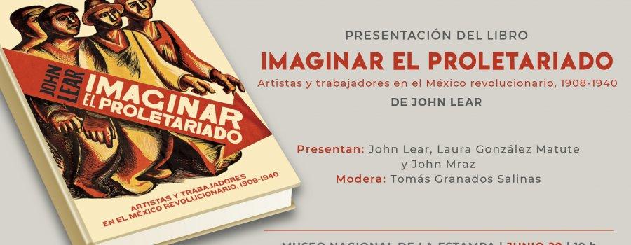 Presentación del libro Imaginar el proletariado de John Lear